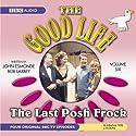 The Good Life, Volume 6: The Last Posh Frock (Dramatised) Performance by John Edmonde, Bob Larbey Narrated by Richard Briers, Felicity Kendal, Penelope Keith, Paul Eddington