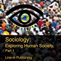 Sociology: Exploring Human Society, Part 1 Audiobook by  Line-in Publishing Narrated by Paul Heitsch