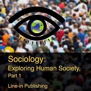 Sociology: Exploring Human Society, Part 1 Audiobook