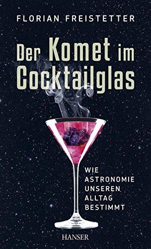 Der Komet im Cocktailglas: Wie Astronomie unseren Alltag bestimmt