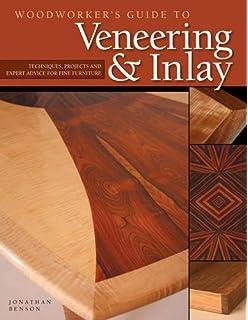 Woodworkeru0027s Guide To Veneering U0026 Inlay (SC): Techniques, Projects U0026 Expert  Advice