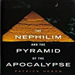 The Nephilim and the Pyramid of the Apocalypse | Dr. Patrick Heron