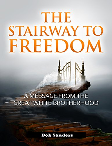 (The Stairway To Freedom: A Message From The Great White Brotherhood ('TEACHINGS FROM THE GREAT WHITE BROTHERHOOD Book 1))