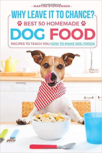 Amazon why leave it to chance best 50 homemade dog food amazon why leave it to chance best 50 homemade dog food recipes to teach you how to make dog foods 9781540303745 martha stephenson books forumfinder Images