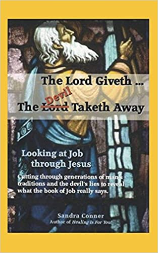 THE LORD GIVETH; THE DEVIL TAKETH AWAY: Looking At Job Through Jesus