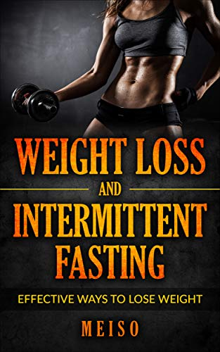 Weight Loss and Intermittent Fasting: Effective Ways To Lose Weight