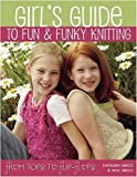 Girls Guide to Fun and Funky Knitting, Nick Greco and Kathleen Greco, 1571203826