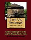 A Walking Tour of Pittsburgh-Cultural District, Pennsylvania (Look Up, America!)