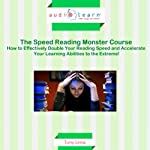 Speed Reading Monster Course: How to Effectively Double Your Reading Speed and Accelerate Your Learning Abilities to the Extreme! | Tony Lima