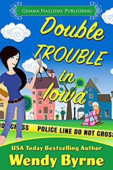 Double Trouble in Iowa: a funny small town cozy mystery (Izzy Lewis Mysteries Book 2) by [Byrne, Wendy]
