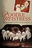 Poodle Mistress: The autobiographical story of life with nine toy poodles