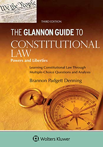 Glannon Guide to Constitutional Law: Learning Constitutional Law Through Multiple-Choice Questions and Analysis (Glannon ()