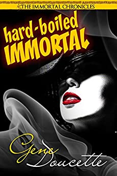 Hard-Boiled Immortal (The Immortal Chronicles Book 2) by [Doucette, Gene]