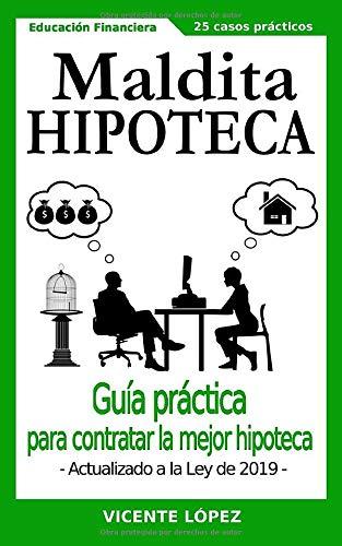 MALDITA HIPOTECA!: Guía práctica para contratar la mejor hipoteca ...