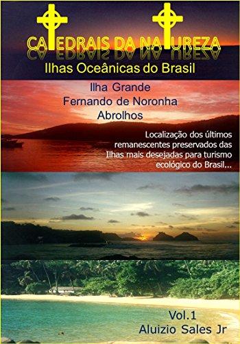 Ilhas Oceânicas do Brasil: Fernando de Noronha, Abrolhos e Ilha Grande (Catedrais da Natureza Livro 1) (Portuguese Edition)