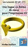 Une bague en forme de coeur pour l'impression 3D: Créez vous-même des objets pour l'impression 3D (Les tutoriels 3D UP t. 9) (French Edition)