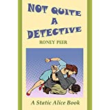 Not Quite a Detective: A Static Alice book