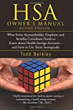 HSA Owner's Manual - Second Edition: What Every Accountholder, Employer, and Benefits Consultant Needs to Know about Health Savings Accounts---and How to Use Them Strategically