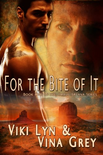 For The Bite Of It: Book One Of The Orbus Arcana Series