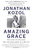 Amazing Grace: The Lives of Children and the Conscience of a Nation, Jonathan Kozol, 0060976977