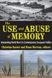 The Use and Abuse of Memory: Interpreting World War II in Contemporary European Politics, , 1412851947