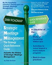 Strategic Meetings Management: The Strategy Quick Reference Guide: Roadmap to Strategic Meetings Management