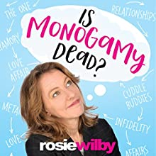 Is Monogamy Dead? Audiobook by Rosie Wilby Narrated by Rosie Wilby