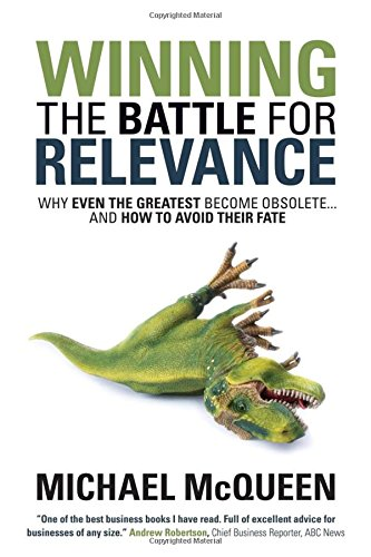 Winning the Battle for Relevance: Why Even the Greatest Become Obsolete. and How to Avoid Their Fate