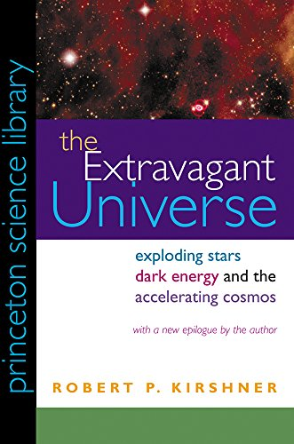 The Extravagant Universe: Exploding Stars, Dark Energy, and the Accelerating Cosmos (Princeton Science Library)