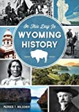 On This Day in Wyoming History, Patrick T. Holscher, 1626192235