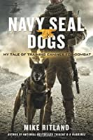 Navy Seal Dogs: My Tale Of Training Canines For