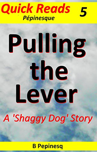 Book: Pulling the Lever - A Shaggy Dog Story (Cappuccino Fiction Book 5) by B Pepinesq