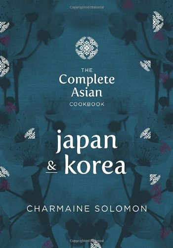 The Complete Asian Cookbook Series: Japan & Korea by Charmaine Solomon