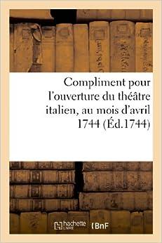 Compliment Pour L'Ouverture Du Theatre Italien, Au Mois D'Avril 1744 (Arts)