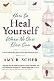 Book Cover for How to Heal Yourself When No One Else Can: A Total Self-Healing Approach for Mind, Body, and Spirit