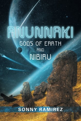 ANUNNAKI: GODS OF EARTH AND NIBIRU by Sonny Ramirez