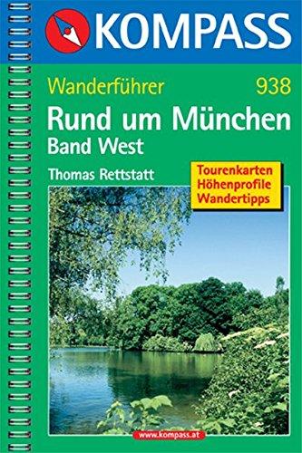 Rund um München, Band West: Wanderführer mit Tourenkarten, Höhenprofilen und Wandertipps (KOMPASS-Wanderführer, Band 938)
