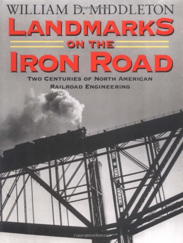 Landmarks on the Iron Road: Two Centuries of North American Railroad Engineering (Railroads Past and Present)