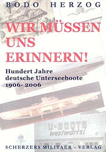 Wir müssen uns erinnern!: Hundert Jahre deutsche Unterseeboote 1906–2006