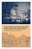 'Vati blieb im Krieg': Vaterlosigkeit als generationelle Erfahrung im 20. Jahrhundert – Deutschland und Polen (Göttinger Studien zur ... »Generationengeschichte«)