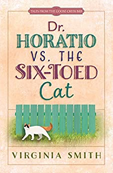 Dr. Horatio vs. the Six-Toed Cat (Tales from the Goose Creek B&B) by [Smith, Virginia]