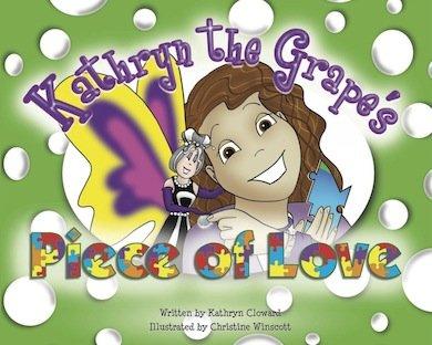 Kathryn the Grape's Piece of Love (Family Choice Award & Mom's Choice Award Winner)