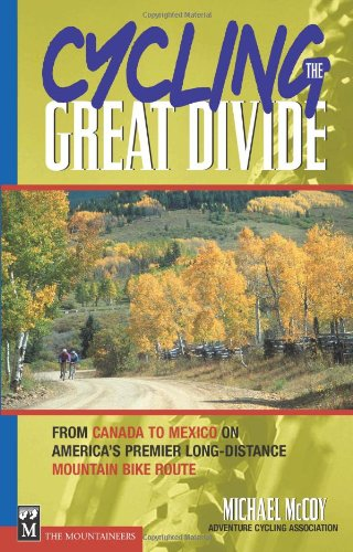 Cycling the Great Divide: From Canada to Mexico on America's Premier Long Distance Mountain Bike Route