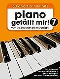 Piano gefällt mir! 50 Chart und Film Hits - Band 7: Von Ed Sheeran bis Moonlight - Das ultimative Spielbuch für Klavier