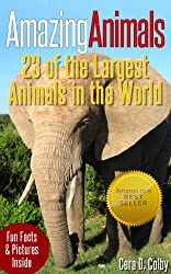 Children's Books: The Amazing Animals: 23 of the Largest Animals in the World, Fun Facts & Photos