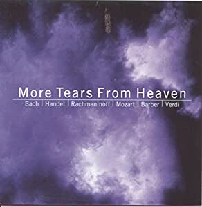 More Tears From Heaven - Choral Music by Bach, Handel, Rachmaninov, Mozart, Barber & Verdi