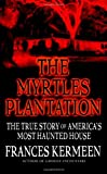 Image of The Myrtles Plantation: The True Story of America's Most Haunted House
