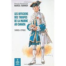 Officiers des troupes de la Marine au Canada (Les): 1683-1760