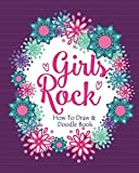 Girls Rock! - How To Draw and Doodle Book: An Activity Book for Girls and Children Ages 6, 7, 8, 9, 10, 11, and 12 Years Old