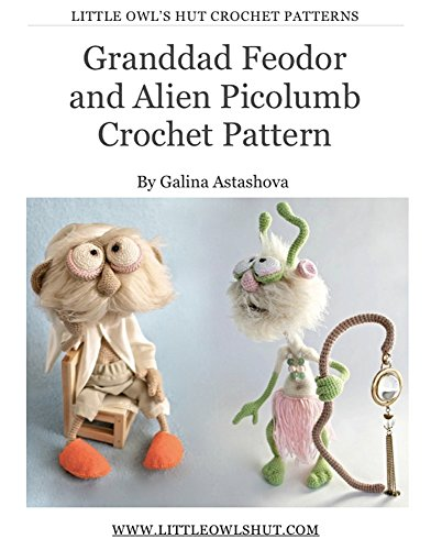 Granddad Feodor and Alien Picolumb toy Crochet Pattern Amigurumi (Alien Tutorial)